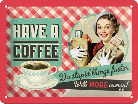 Have a Coffee do stupid things faster with more energy!