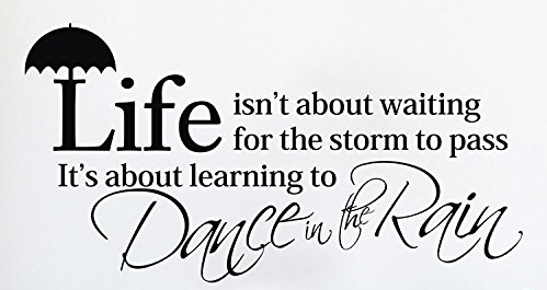 Life isn´t about waiting for the storm to pass. It´s about learning to Dance in the Rain (Wandtattoo)