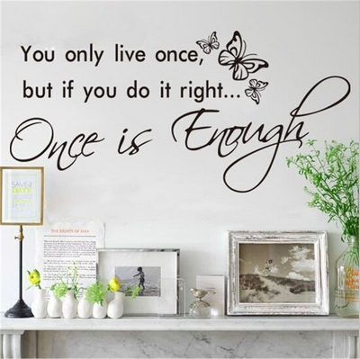 You only live once, but if you do it right, once is enough Mae West