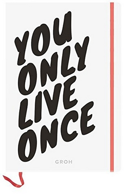 You only live once. But if you do it right, once is enough.Notizbuch