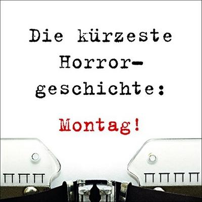 Die kürzeste Horrorgeschichte Montag