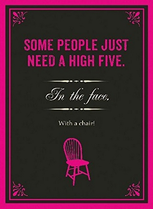 Stupendous Some People Just Need A High Five In The Face With A Chair Interior Design Ideas Lukepblogthenellocom