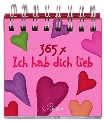 365 x Ich hab dich lieb ( immerwährender Kalender)
