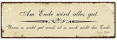 Am Ende wird alles gut. Wenn es nicht gut wird, ist es noch nicht das Ende. (Oscar Wilde)