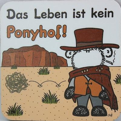 Das Leben ist kein Ponyhof!
