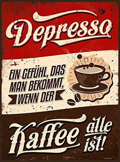 Depresso. Ein Gefühl, das man bekommt, wenn der Kaffee alle ist.