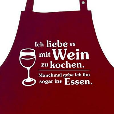 Kochschürze Ich liebe es mit Wein zu kochen. Manchmal gebe ich ihn sogar ins Essen.