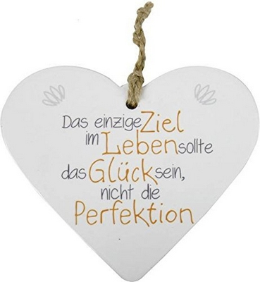 Das einzige Ziel im Leben sollte das Glück sein, nicht die Perfektion