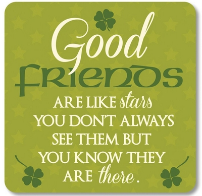 Good friends are like stars You don´t always see them but you know they are there.