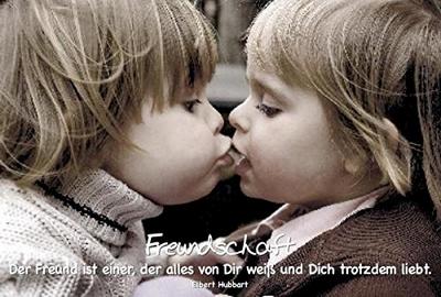 Ein Freund ist einer, der alles von Dir weiß und Dich trotzdem liebt