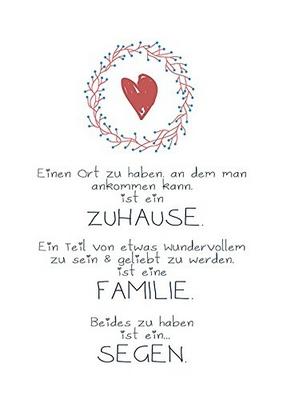Einen Ort zu haben an dem man ankommen kann ist ein ZUHAUSE. Ein Teil von etwas wundervollem zu sein & geliebt zu werden ist eine FAMILIE. Beides zu haben ist ein ... SEGEN