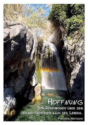 Hoffnung - Der Regenbogen über dem herabstürzenden Bach des Lebens (Friedrich Nietzsche)