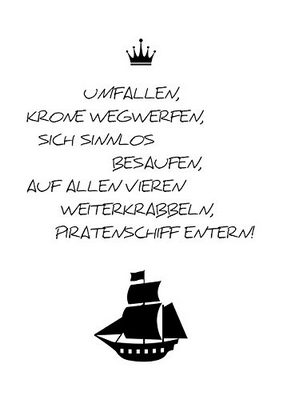 Umfallen, Krone wegwerfen, sich sinnlos besaufen, auf allen Vieren weiterkrabbeln, Piratenschiff entern!