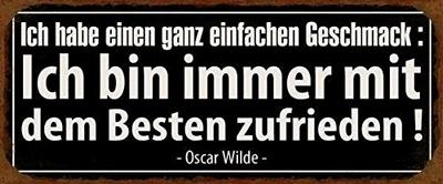 Ich habe einen ganz einfachen Geschmack: Ich bin immer mit dem Besten zufrieden! Oscar Wilde