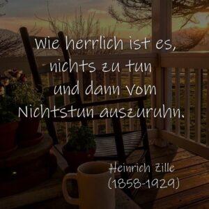 Wie herrlich ist es, nichts zu tun und dann vom Nichtstun auszuruhn.  Heinrich Zille (1858-1929)