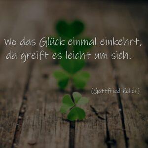 Wo das Glück einmal einkehrt, da greift es leicht um sich.  Gottfried Keller