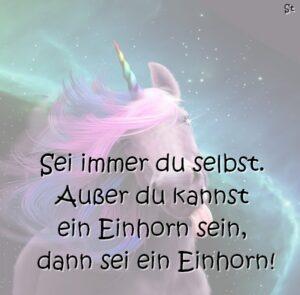 Sei immer du selbst. Außer du kannst ein Einhorn sein, dann sei ein Einhorn!