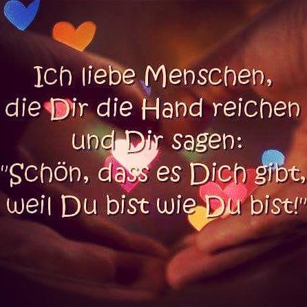 """Ich liebe Menschen, die dir die Hand reichen und dir sagen: """"Schön, dass es dich gibt, weil du bist wie du bist!"""""""