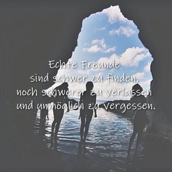 Echte Freunde sind schwer zu finden, noch schwerer zu verlassen und unmöglich zu vergessen.