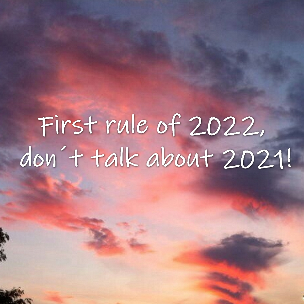 First rule of 2022,  don´t talk about 2021.