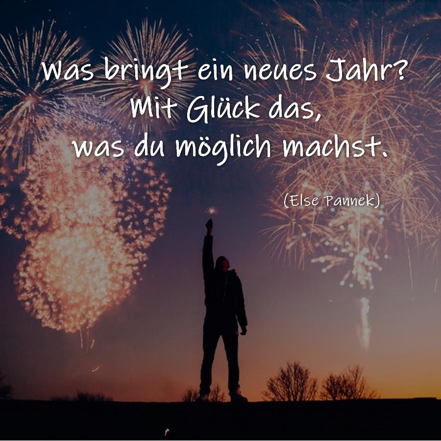 Was bringt ein neues Jahr Mit Glück das, was du möglich machst. (Else Pannek)