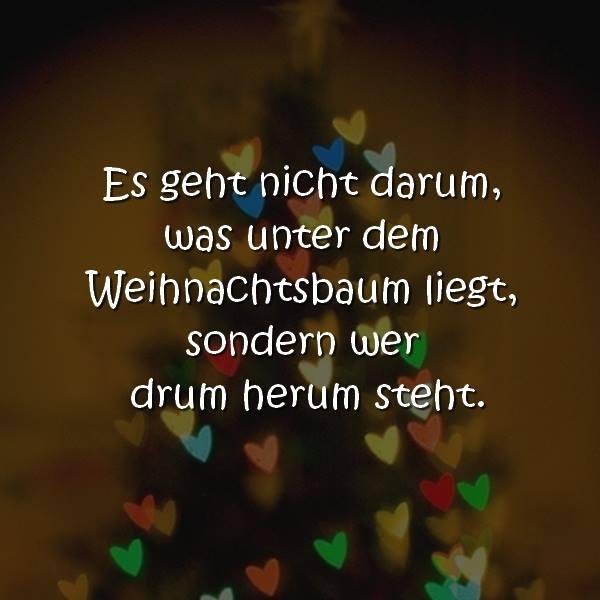 Weihnachtenspruch Weihnachtssprüche Es geht nicht darum, was unter dem Weihnachtsbaum liegt. sondern wer drum herum steht.