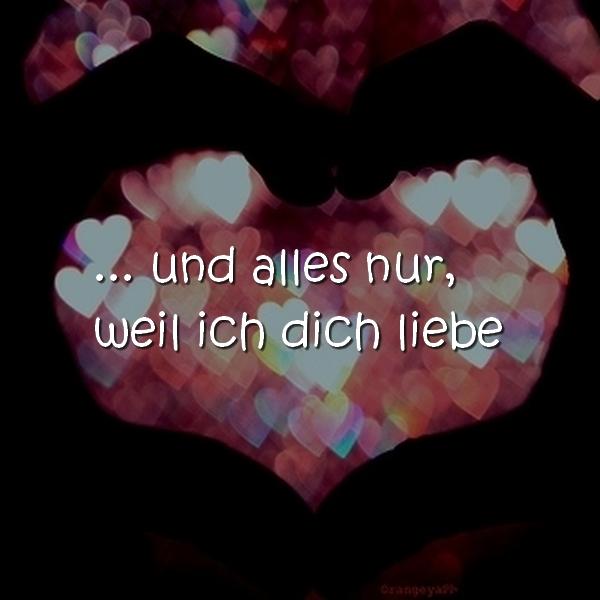 ... und alles nur, weil ich dich liebe